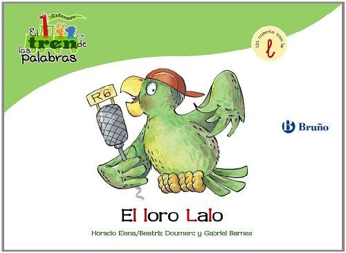 El loro Lalo: Un cuento con la L (Castellano - A Partir De 3 Años - Libros Didácticos - El Tren De Las Palabras) por Beatriz Doumerc