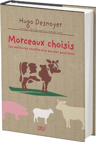Morceaux choisis : Les meilleures recettes d'un boucher passionné par Hugo DESNOYER