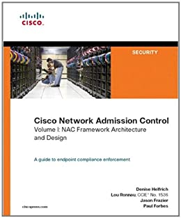 Cisco Network Admission Control, Volume I: NAC Framework Architecture and Design (Networking Technology) by [Helfrich, Denise, Frazier, Jason, Ronnau, Lou, Forbes, Paul]