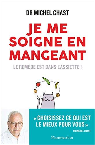 Je me soigne en mangeant: Le remède est dans l'assiette ! (SANTE TEXTES) par Michel Chast