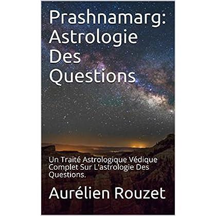 Prashnamarg: Astrologie Des Questions: Un Traité Astrologique Védique Complet Sur L'astrologie Des Questions.