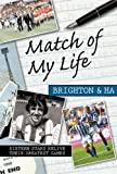 Match of My Life Brighton and Hove Albion: Sixteen Stars Relive Their Greatest Games