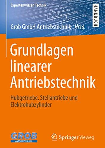 Grundlagen linearer Antriebstechnik: Hubgetriebe, Stellantriebe und Elektrohubzylinder