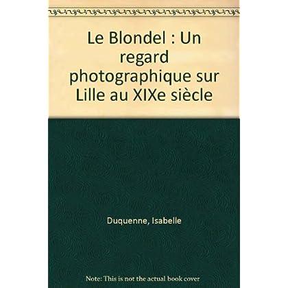 Le Blondel : Un regard photographique sur Lille au XIXe siècle