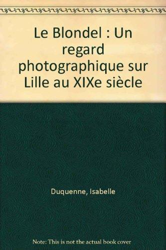 Le Blondel : Un regard photographique sur Lille au XIXe sicle