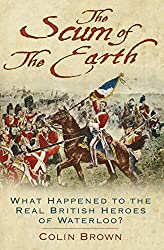 'The Scum of the Earth': What Happened to the Real British Heroes of Waterloo?