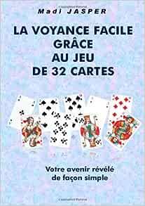 Amazon Fr La Voyance Facile Avec Le Jeu De 32 Cartes Jasper Madi Livres