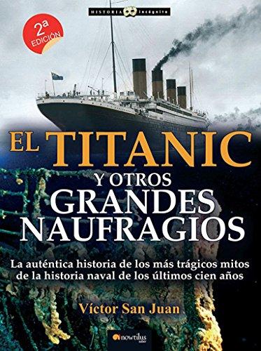 Titanic y otros grandes naufragios (Historia Incógnita) por Victor San Juan