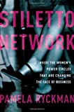 Stiletto Network: Inside the Women's Power Circles That Are Changing the Face of Business by Pamela Ryckman (2013-05-16)