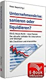 Unternehmenskrise: sanieren oder liquidieren? inkl. E-Book: Wegweiser in Schieflagen und Insolvenz; Mit Checklisten und Arbeitshilfen: ESUG: Neues ... Gläubiger; Mit Checklisten und Arbeitshilfen