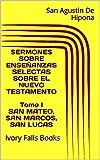 SERMONES SOBRE  ENSEÑANZAS SELECTAS SOBRE  EL NUEVO TESTAMENTO Tomo I SAN MATEO, SAN MARCOS, SAN LUCAS