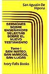 https://libros.plus/sermones-sobre-ensenanzas-selectas-sobre-el-nuevo-testamento-tomo-i-san-mateo-san-marcos-san-lucas/