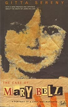 The Case Of Mary Bell: A Portrait of a Child Who Murdered by [Sereny, Gitta]