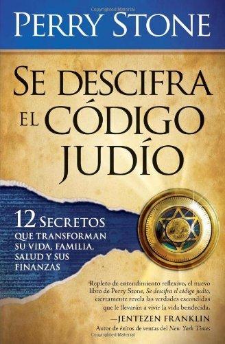 Se Descifra El Codigo Judio: 12 secretos que transformaran su vida, su familia,  su salud y sus finanzas por Perry Stone