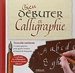 Bien d�buter en calligraphie