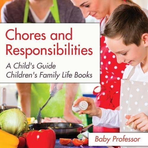 Chores and Responsibilities: A Child's Guide- Children's Family Life Books