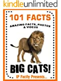 101 Facts... Big Cats! Big Cat Books for Kids - Lions, Tigers, Jaguars, Leopards and More... (101 Animal Facts Book 22)