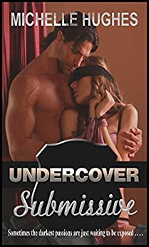 Undercover Submissive by [Hughes, Michelle]