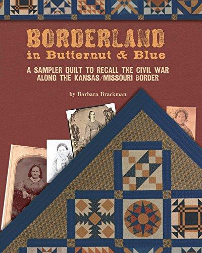 Borderland in Butternut & Blue: A Sampler Quilt to Recall the Civil War Along the Kansas/Missouri Border