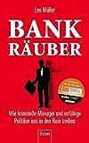Bank-Räuber: Wie kriminelle Manager und unfähige Politiker uns in den Ruin treiben