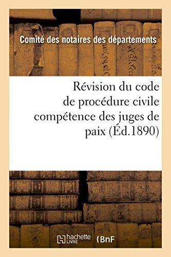 Révision du code de procédure civile : compétence des juges de paix 2e édition par Comité des notaires des départements