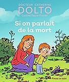 SI ON PARLAIT DE LA MORT - DR CATHERINE DOLTO