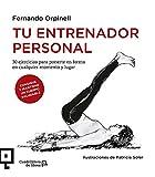 Tu entrenador personal: 30 ejercicios para ponerte en forma en cualquier momento y lugar (Cuadrilátero de libros - Práctico)