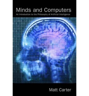 [(Minds and Computers: An Introduction to the Philosophy of Artificial Intelligence )] [Author: Matt Carter] [May-2008]