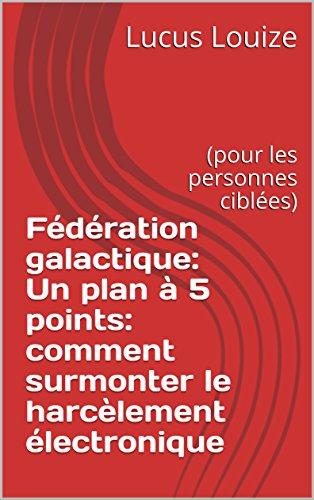 Fdration galactique: Un plan  5 points: comment surmonter le harclement lectronique : (pour les personnes cibles)