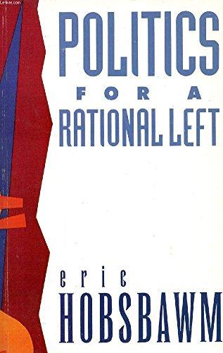 Politics for a Rational Left: Political Writings, 1977-88 por E.J. Hobsbawm