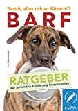 BARF Bereit, alles roh zu füttern!?: Ratgeber zur gesunden Ernährung Ihres Hundes