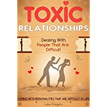 Toxic Relationships: A Step-by-Step Guide With Tactics And Conversation Skills Around Difficult People With Toxic Personalities (Empath Survival, Healing ... Skills Improve Book 2) (English Edition)