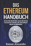 Das Ethereum Handbuch: Eine Anleitung in das Investieren, Anlegen und Programmieren der Blockchain-Technologie (Kryptowährungen, Band 1)