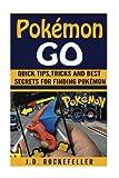 Pokémon Go: The Ultimate Guide, Tips, Tricks and Best Secrets for Finding Pokémon (J.D. Rockefeller's Book Club)