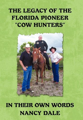 The Legacy of the Florida Pioneer Cow Hunters: In Their Own Words by Nancy Dale (2011-04-25)