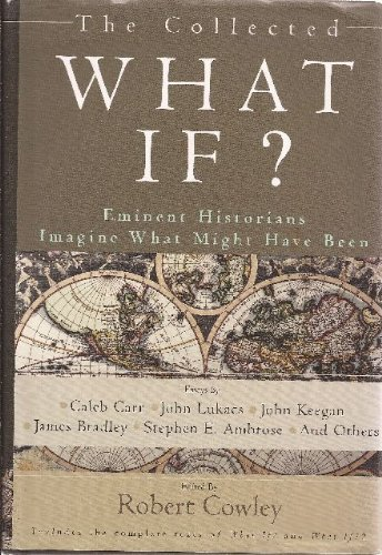 The Collected What If? Eminent Historians Imagine What Might Have Been by Stephen E. Ambrose (2006-06-30)