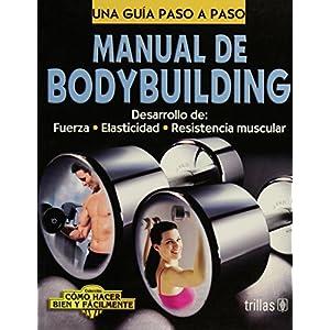 Manual De Bodybuilding / Bodybuilding Manual: Desarrollo De: Fuerza - Elasticidad - Resistencia Muscular