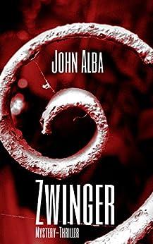 Zwinger: Mystery-Thriller (Wiedergänger) (German Edition) by [Alba, John]