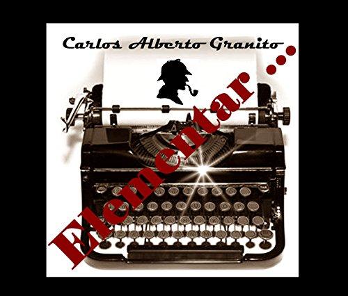 ELEMENTAR ...: Relatórios de Detetives (Portuguese Edition) por CARLOS ALBERTO GRANITO