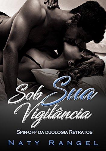 Sob Sua Vigilância (Spin-Off da Duologia Retratos Livro 1) (Portuguese Edition)