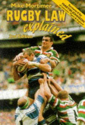 Rugby Law Explained: A Down-to-earth Guide to the Laws of Rugby Union 2nd edition by Mortimer, Mike (1997) Paperback