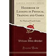 Handbook of Lessons in Physical Training and Games, Vol. 2: For Third and Fourth Grades (Classic Reprint)