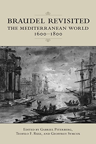 Braudel Revisited: The Mediterranean World 1600-1800 (UCLA Clark Memorial Library Series)