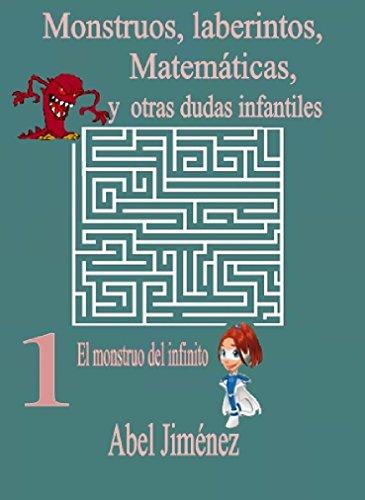 Monstruos, laberintos, Matemáticas, y otras dudas infantiles 1: El monstruo del infinito (Monstruos, laberintos, Matemáticas y otras dudas infantiles) por Abel Jiménez  Fenet