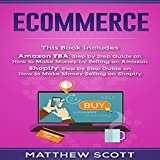 Ecommerce: Amazon FBA - Step by Step Guide on How to Make Money Selling on Amazon | Shopify: Step by Step Guide on How to Make Money Selling on Shopify