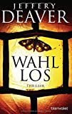Wahllos: Thriller (Kathryn-Dance-Thriller, Band 4) - Jeffery Deaver