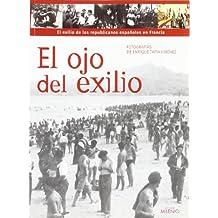 El ojo del exilio: El exilio de los republicanos españoles en Francia (Visión)