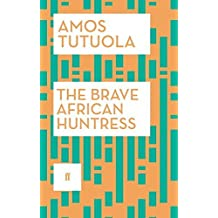 The Brave African Huntress by Amos Tutuola (2014-07-03)