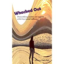 Whacked Out: Demystifying anxiety and anguish, achieving mental wellness (English Edition)