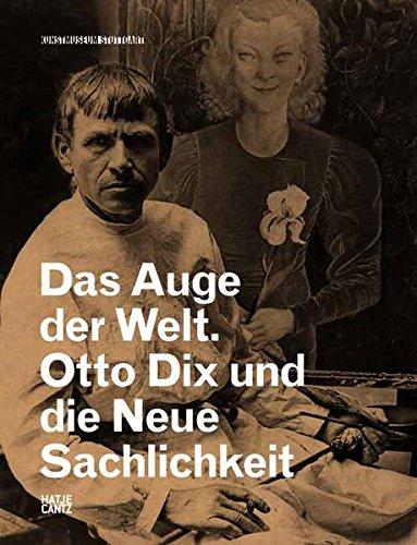 Das Auge der Welt: Otto Dix und die Neue Sachlichkeit